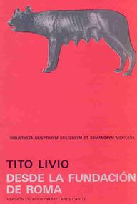 Historia De Roma Desde Su Fundación - Epoca I (Libros 1 A 10)